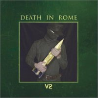 Death In Rome - V2 (Limited Edition) (2018) / military pop, neofolk, Germany