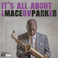 Maceo Parker - Its All About Love (2018) / Funk, Jazz, Soul