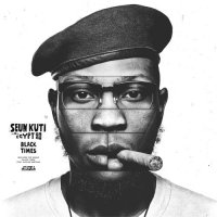 Seun Kuti & Egypt 80 - Black Times (2018) / Afrobeat, Jazz, Funk