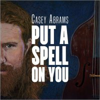 Casey Abrams - Put A Spell On You (2018) /  Jazz, Soul, Pop