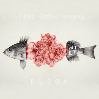 Eric Tchaikovsky - Bloom (2018) / jazz, soul, funk, disco, soul, beats