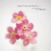 Jean Pascal Boffo - Le Chant des Fleurs (2013) / Prog Related, Progressive Rock, Progressive Folk, Guitar Acoustique