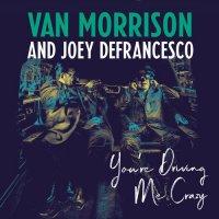 Van Morrison and Joey DeFrancesco - You're Driving Me Crazy (2018) / Blues, Jazz