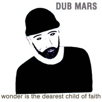 Dub Mars - Wonder Is the Dearest Child of Faith (2018) / dreampop, lounge, dub, downtempo, trip-hop, abstract, Germany