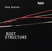 Mike Downes - Root Structure -2017 / Fusion, Post-Bop, Contemporary Jazz