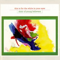 Choir Of Young Believers - This is for the white in your eyes (2008) / Indie Rock, Indie Pop