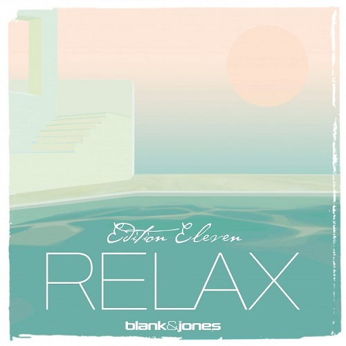 Blank & Jones ‎– Relax (Edition Eleven) -2018 / Lounge, Downtempo, Electronic