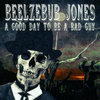 Beelzebub Jones - A Good Day To Be A Bad Guy (2018) / mercaba americana, gothic americana, delta blues, UK
