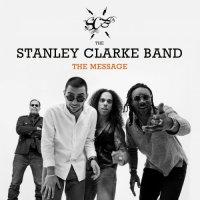 The Stanley Clarke Band - The Message (2018) / Jazz, Funk, Fusion