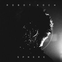 Robot Koch - Sphere (2018) / experimental, electronic, idm, modern classical, US