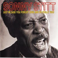 Sonny Stitt - (Just In Case You Forgot How Bad He Really Was) - 1981  / Jazz