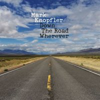 Mark Knopfler- Down The Road Wherever (Deluxe) / Classic Rock