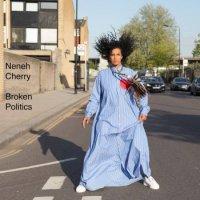 Neneh Cherry - Broken Politics (2018) / Electronic, Experimental, Poetry, Pop, Sweden