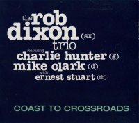 Rob Dixon - Coast To Crossroads (2018) / Jazz