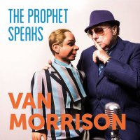 Van Morrison – The Prophet Speaks (2018) / Old School, Blues