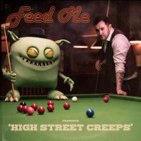 Feed Me - High Street Creeps (2019) / electro house, progressive house, dubstep, UK