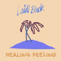 Laid Back - Healing Feeling (2019) / Electronic, Synth Pop, Reggae