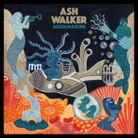 Аsh Wаlkеr - Аquamаrinе (2019) / trip-hop, nu-jazz. soul, funk, UK