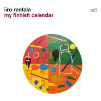 Iiro Rantala - My Finnish Calendar (2019) / Piano Jazz