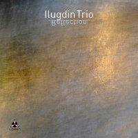 Ilugdin Trio - Reflection (2019) / Jazz