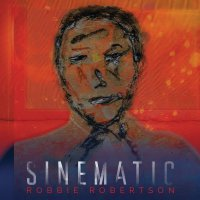 Robbie Robertson - Sinematic (2019) / Rock