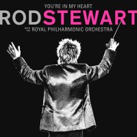 Rod Stewart – You're In My Heart: Rod Stewart (with The Royal Philharmonic Orchestra) (2019) / Pop-Rock, Soft-Rock