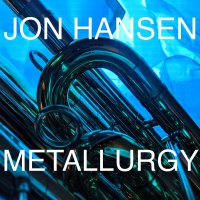 Jon Hansen - Metallurgy 2019  / Jazz
