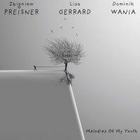 Zbigniew Preisner, Lisa Gerrard & Dominik Wania – Melodies of my Youth (2019) / chamber folk, neoclassical, minimalism, Poland/UK