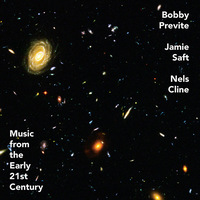 Bobby Previte, Jamie Saft, Nels Cline - Music from the Early 21st Century (2020)/ Fusion, Jazz rock, Improvization