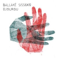 "Ballaké Sissoko ""Djourou"" (2021) / world music"